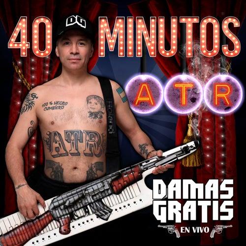 40 Minutos ATR (En Vivo) de Damas Gratis