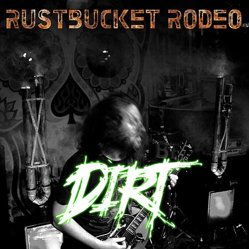 Dirt by Rustbucket Rodeo