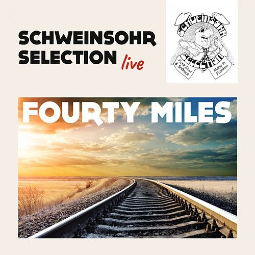 Fourty Miles by Schweinsohr Selection