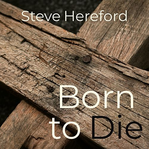 Born to Die by Steve Hereford