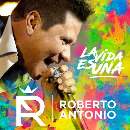 La Vida Es Una by Roberto Antonio