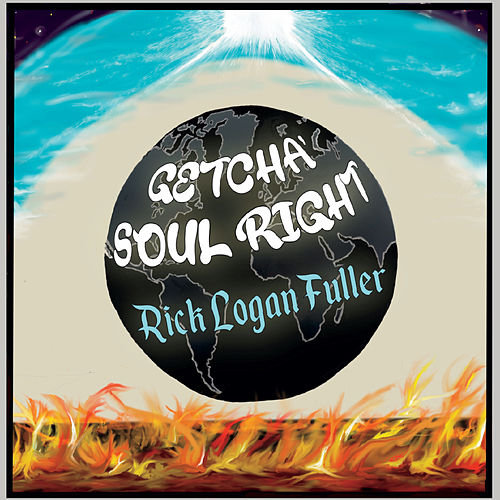 Getcha' Soul Right by Rick Logan Fuller