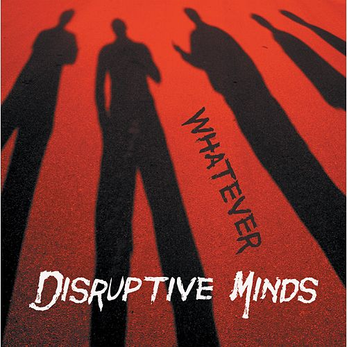 Whatever by Disruptive Minds