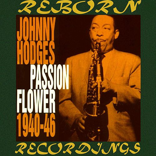 Passion Flower 1940-1946 (HD Remastered) by Johnny Hodges