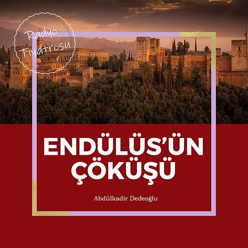 Endülüs'ün Çöküşü (Radyo Tiyatrosu) von Abdülkadir Dedeoğlu