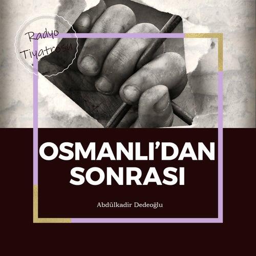 Osmanlı'dan Sonrası (Radyo Tiyatrosu) von Abdülkadir Dedeoğlu