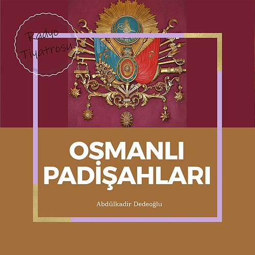 Osmanlı Padişahları (Radyo Tiyatrosu) von Abdülkadir Dedeoğlu