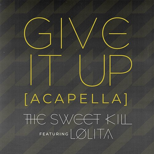 Give It Up (Acapella) [feat. Lolita] by The Sweet Kill