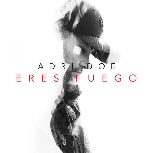 Eres Fuego by Adri Doe