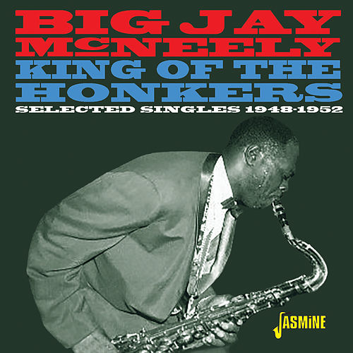 King of the Honkers: Selected Singles (1948-1952) by Big Jay McNeely