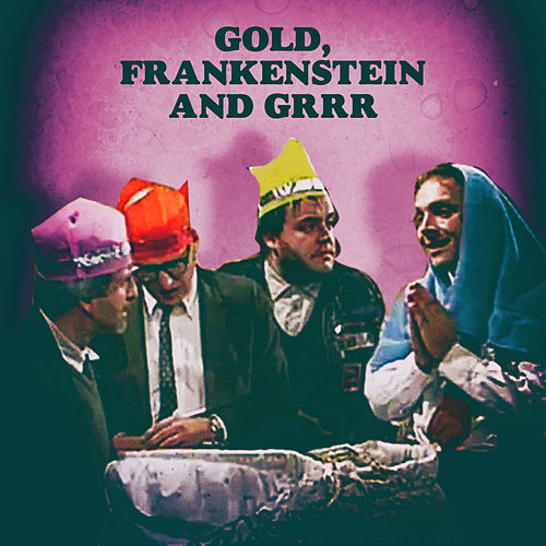 Gold, Frankenstein and Grrr by Various Artists