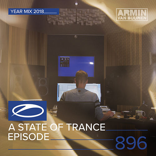 ASOT 896 - A State Of Trance Episode 896 (A State Of Trance Year Mix 2018) von Various Artists