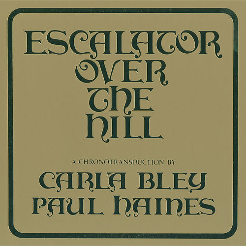 Escalator Over The Hill - A Chronotransduction By Carla Bley And Paul Haines de Carla Bley