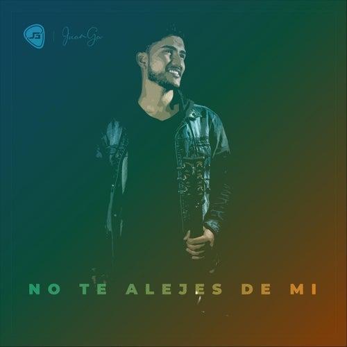 No Te Alejes de Mi by Juanga