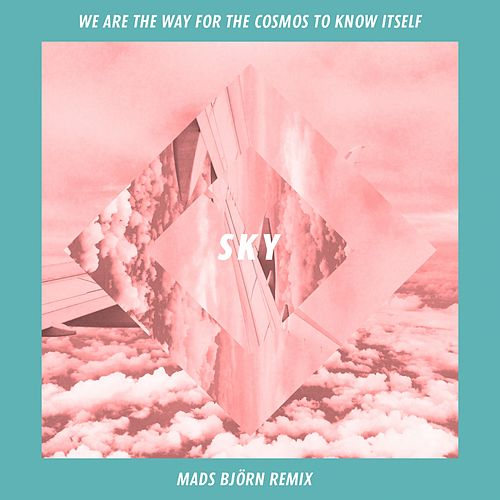 Sky (Mads Björn Remix) by We Are The Way For The Cosmos To Know Itself