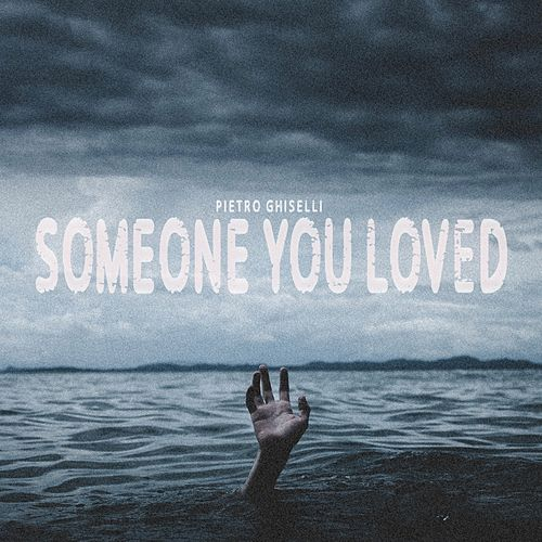 Someone You Loved by Pietro Ghiselli