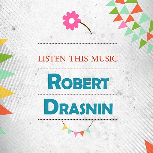 "Robert Drasnin: ""Listen This Music"""