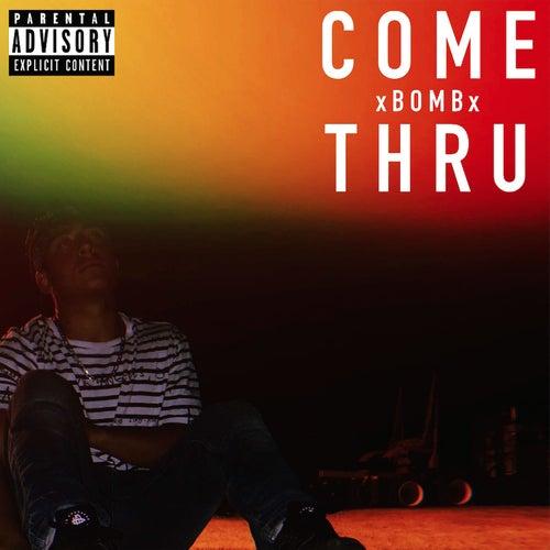 Come Thru von xBOMBx