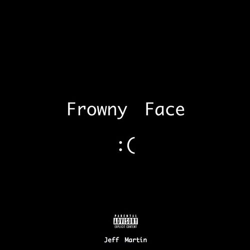 Frowny Face :( by Jeff Martin