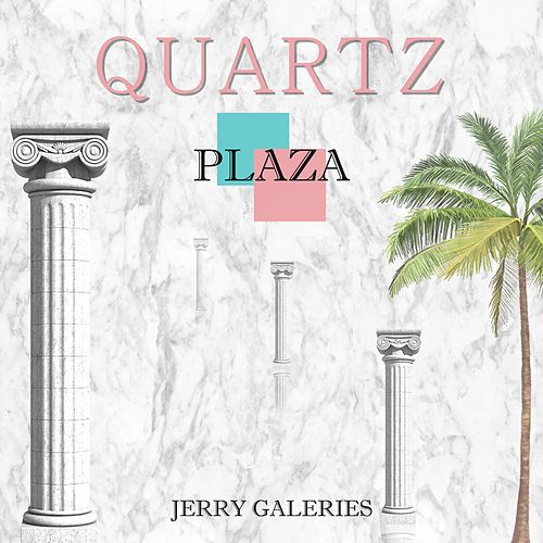 Quartz Plaza by Jerry Galeries