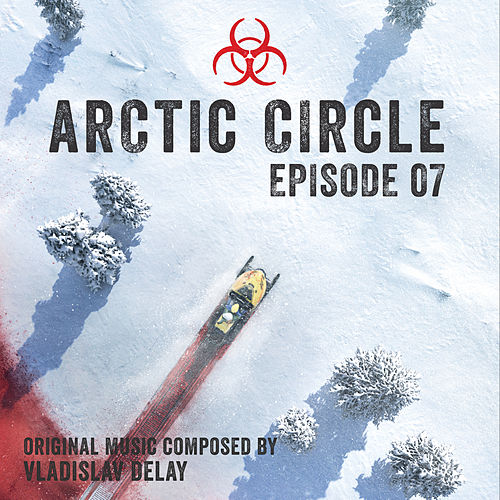 Arctic Circle Episode 7 (Music from the Original Tv Series) de Vladislav Delay