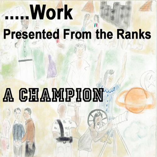 Work Presented from the Ranks by Champion