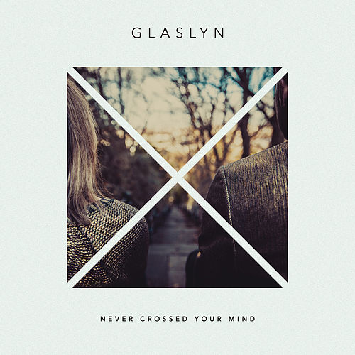 Never Crossed Your Mind by Glaslyn
