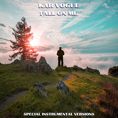 Fall On Me (Special Instrumental Versions) by Kar Vogue