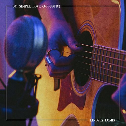 Simple Love (Acoustic) by Lindsey Lomis
