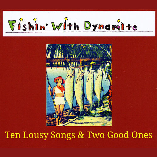 Ten Lousy Songs & Two Good Ones by Fishin'