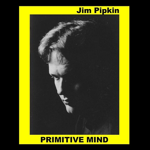 Primitive Mind by Jim Pipkin