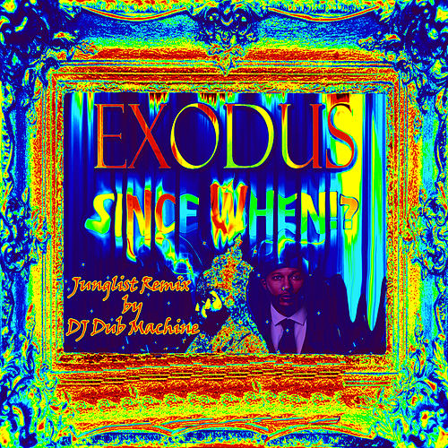 Don't Try to Twist It Up (Since When Junglist Dj Dub Machine Remix) von Exodus