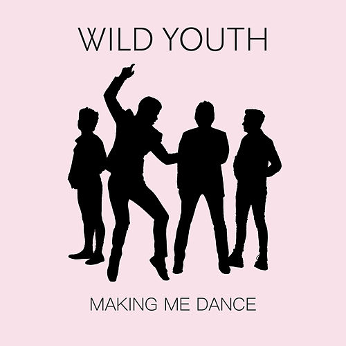 Making Me Dance by Wild Youth