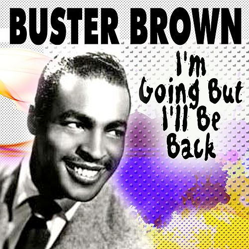 I'm Going But I'll Be Back by Buster Brown