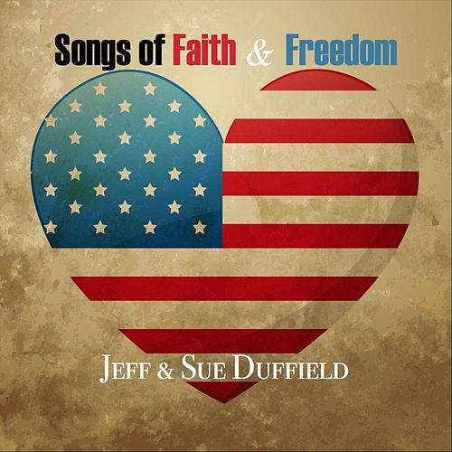 Songs of Faith and Freedom by Jeff and Sue Duffield