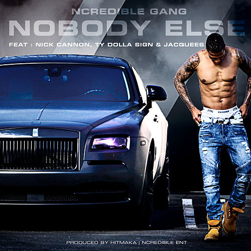 NoBody Else (feat. Nick Cannon, Ty Dolla $ign and Jacquees) by Ncredible Gang