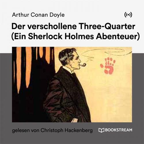 Der verschollene Three-Quarter (Ein Sherlock Holmes Abenteuer) von Arthur Conan Doyle Sherlock Holmes