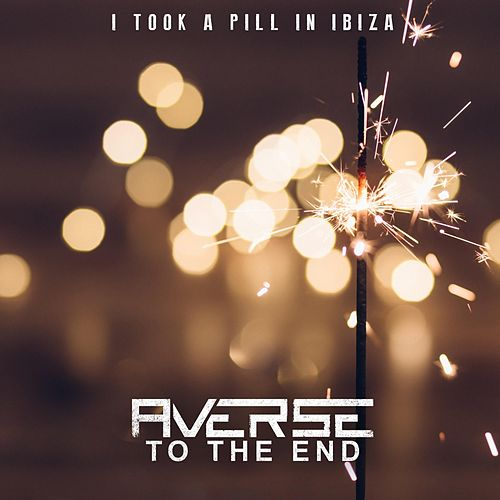 I Took a Pill in Ibiza von Averse to the End