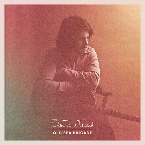 Ode to a Friend by Old Sea Brigade