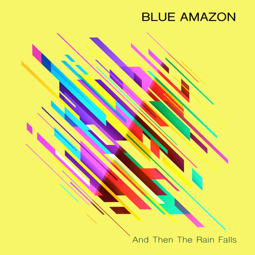 And Then the Rain Falls by Blue Amazon