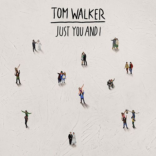 Just You and I by Tom Walker