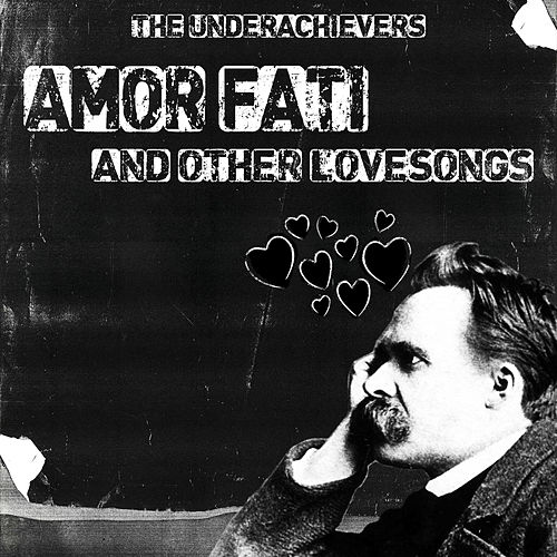 Amor Fati and Other Lovesongs by The Underachievers