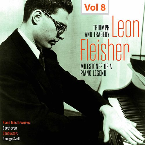 Milestones of a Piano Legend: Leon Fleisher, Vol. 8 by Leon Fleisher