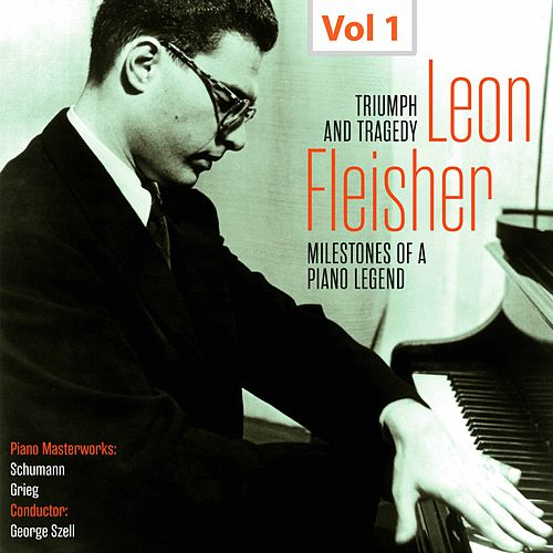 Milestones of a Piano Legend: Leon Fleisher, Vol. 1 by Leon Fleisher