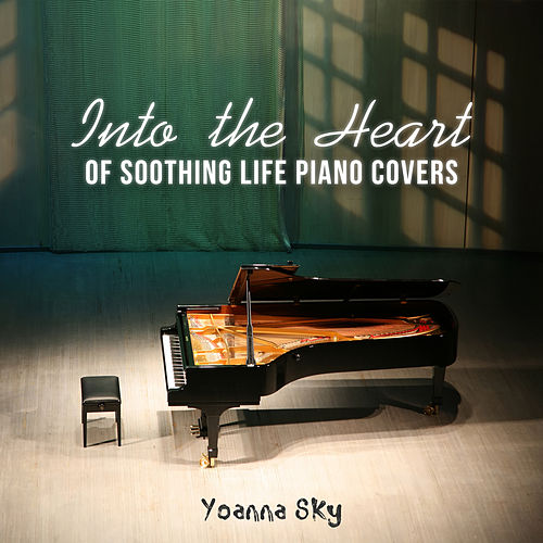 Into the Heart of Soothing Life Piano Covers di Yoanna Sky
