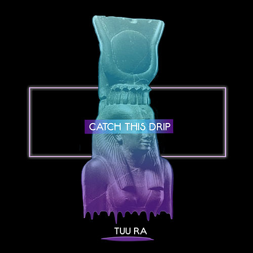 Catch This Drip by Tuu Ra