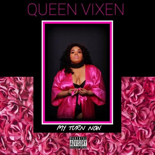 My Turn Now by Queen Vixen