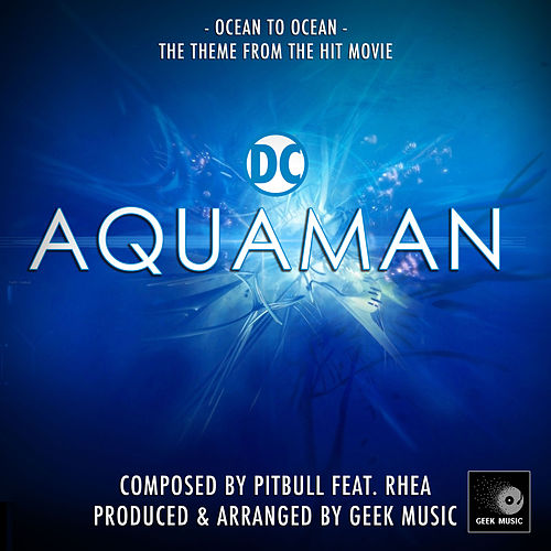 Aquaman - Ocean To Ocean - Main Theme by Geek Music