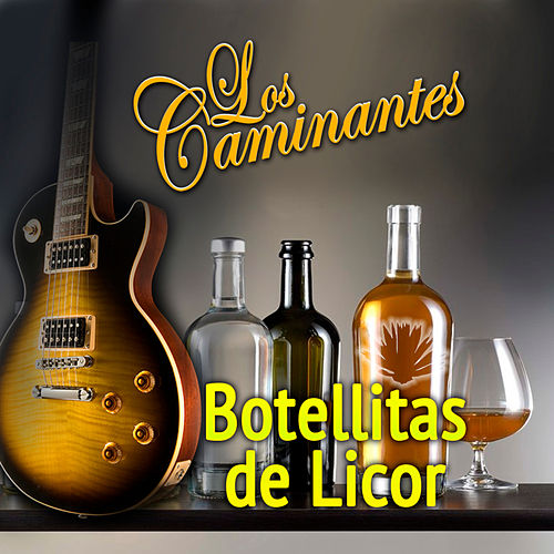 Botellitas De Licor by Los Caminantes