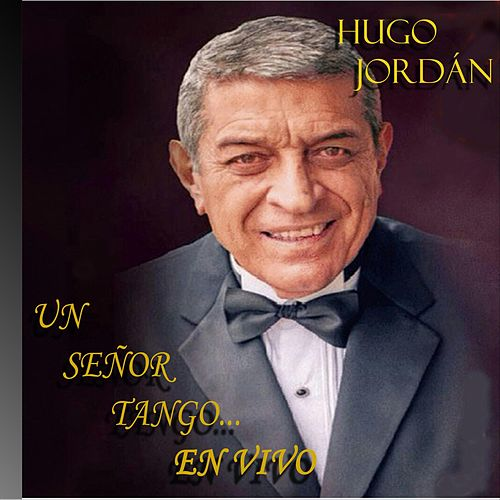 Un Señor Tango (En Vivo) de Hugo Jordan
